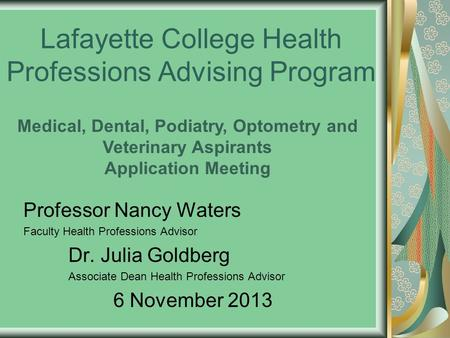 Lafayette College Health Professions Advising Program Professor Nancy Waters Faculty Health Professions Advisor Dr. Julia Goldberg Associate Dean Health.
