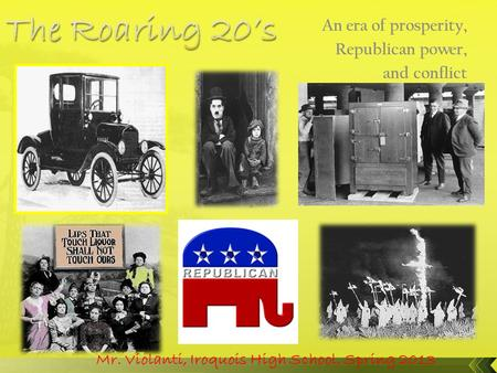 An era of prosperity, Republican power, and conflict Mr. Violanti, Iroquois High School, Spring 2013.