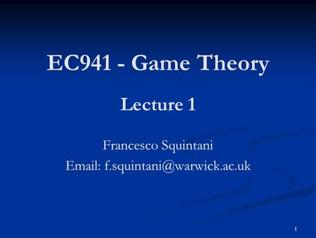 EC941 - Game Theory Francesco Squintani   1 Lecture 1.
