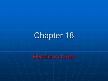Chapter 18 Electricity at Rest. A Bit of History Ancient Greeks Ancient Greeks Observed electric and magnetic phenomena as early as 700 BCObserved electric.