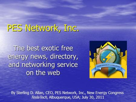 PES Network, Inc. The best exotic free energy news, directory, and networking service on the web By Sterling D. Allan, CEO, PES Network, Inc., New Energy.