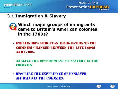 Chapter 25 Section 1 The Cold War BeginsImmigration and Slavery Section 1 Explain how European immigration to the colonies changed between the late 1600s.