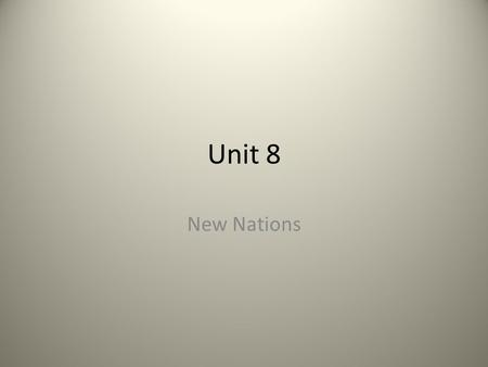 Unit 8 New Nations.