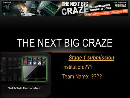 Stage 1 submission Institution:??? Team Name: ???? THE NEXT BIG CRAZE Switchblade User Interface.