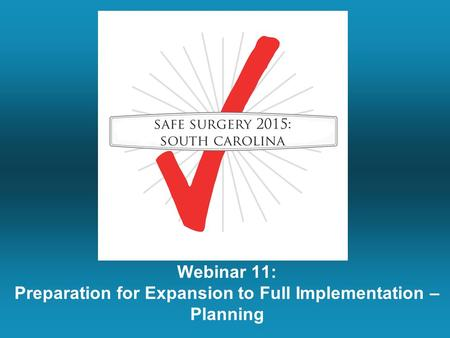 Webinar 11: Preparation for Expansion to Full Implementation – Planning.