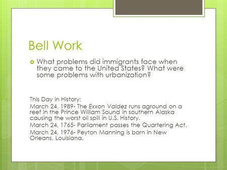 Bell Work  What problems did immigrants face when they came to the United States? What were some problems with urbanization? This Day in History: March.