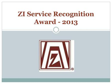 ZI Service Recognition Award - 2013. Points to be Covered - Purpose of ZI Service Recognition Award - Award Categories - Application Process - District.