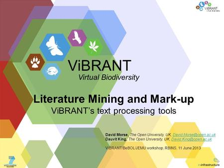 Virtual Biodiversity ViBRANT Literature Mining and Mark-up ViBRANT's text processing tools David Morse, The Open University, UK,