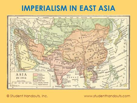 IMPERIALISM IN EAST ASIA © Student Handouts, Inc. www.studenthandouts.com.