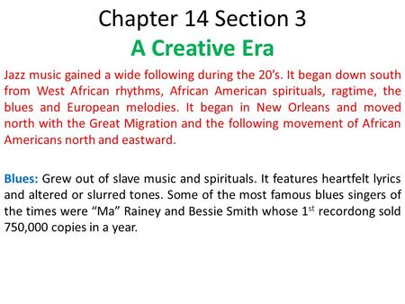 Chapter 14 Section 3 A Creative Era Jazz music gained a wide following during the 20's. It began down south from West African rhythms, African American.