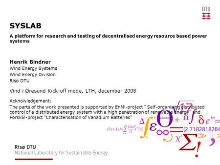 SYSLAB A platform for research and testing of decentralised energy resource based power systems Henrik Bindner Wind Energy Systems Wind Energy Division.