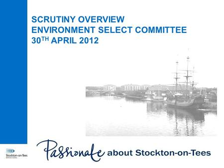 SCRUTINY OVERVIEW ENVIRONMENT SELECT COMMITTEE 30 TH APRIL 2012.