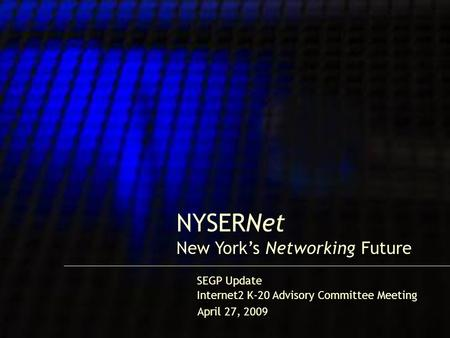 1 NYSERNet New York's Networking Future Internet2 K-20 Advisory Committee Meeting SEGP Update April 27, 2009.