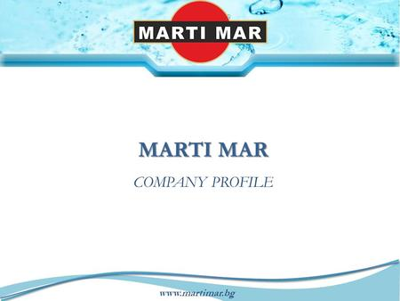 Www.martimar.bg MARTI MAR COMPANY PROFILE. www.martimar.bg COMPANY - HISTORY & PROFILE  Marti Mar ltd. is a private Bulgarian company established in.