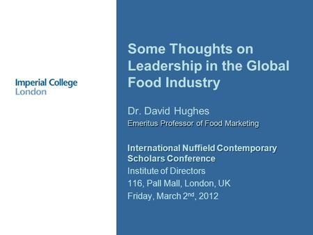 Dr. David Hughes Emeritus Professor of Food Marketing International Nuffield Contemporary Scholars Conference Institute of Directors 116, Pall Mall, London,