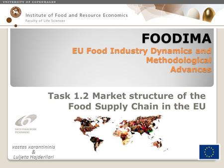 FOODIMA EU Food Industry Dynamics and Methodological Advances Task 1.2 Market structure of the Food Supply Chain in the EU κosτas κaranτininis & Luljeta.