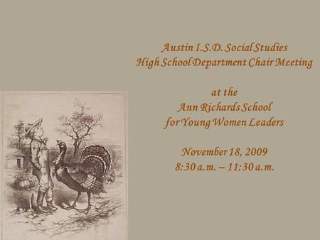 Austin I.S.D. Social Studies High School Department Chair Meeting at the Ann Richards School for Young Women Leaders November 18, 2009 8:30 a.m. – 11:30.