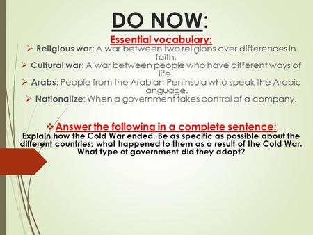 DO NOW : Essential vocabulary:  Religious war : A war between two religions over differences in faith.  Cultural war : A war between people who have.