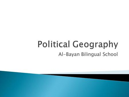 Al-Bayan Bilingual School.  How is control of the Earth's surface divided?  How does the culture of a place influence its government?