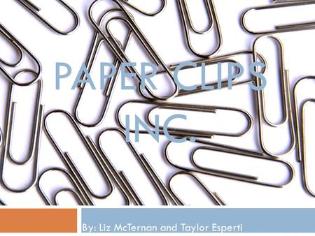 PAPER CLIPS INC. By: Liz McTernan and Taylor Esperti.
