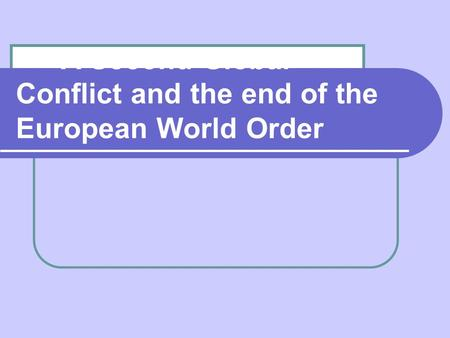 A Second Global Conflict and the end of the European World Order.