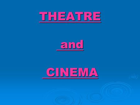 THEATRE and CINEMA.  The theatre has always been very strong in Britain.  Every large town in the country has its theatres.  British theatre has such.