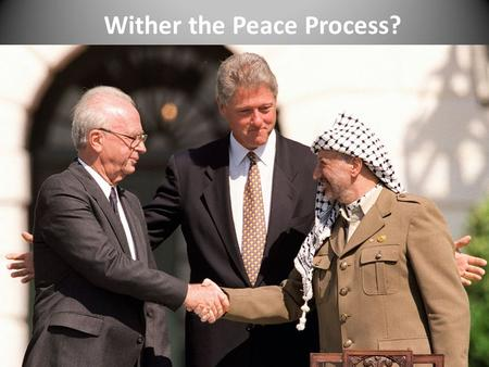 Wither the Peace Process?. UN Resolution 242 (November 2, 1967) The Security Council, Expressing its continuing concern with the grave situation in the.
