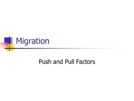 Migration Push and Pull Factors. Cultural Factors The strongest reason to migrate. Forced emigration factors: Slavery Political instability.