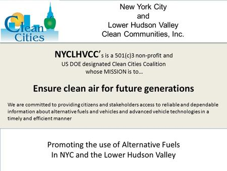 New York City and Lower Hudson Valley Clean Communities, Inc. Promoting the use of Alternative Fuels In NYC and the Lower Hudson Valley NYCLHVCC' s is.