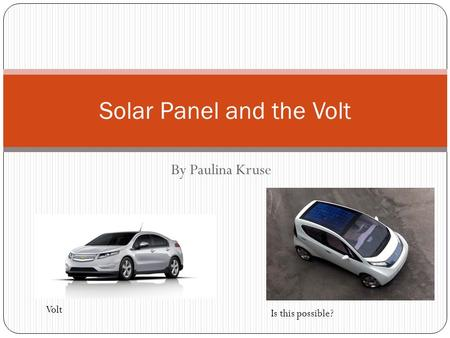 By Paulina Kruse Solar Panel and the Volt Is this possible? Volt.