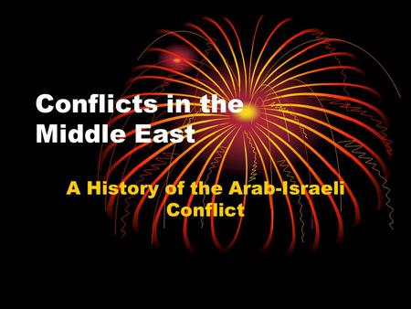 Conflicts in the Middle East A History of the Arab-Israeli Conflict.