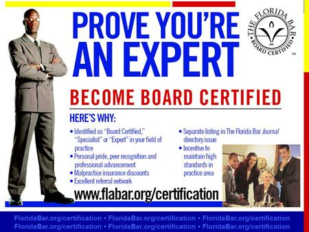 Prove You're An Expert: Become Board Certified FloridaBar.org/certification FloridaBar.org/certification FloridaBar.org/certification.