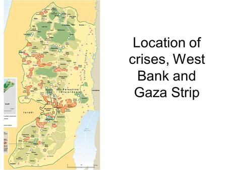 Location of crises, West Bank and Gaza Strip. Nature of crises Eruption of the conflict in 2000. the situation continues in the nature of recurrent and.