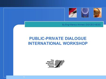 1 PUBLIC-PRIVATE DIALOGUE INTERNATIONAL WORKSHOP By Engr Mansur Ahmed | DG/CEO NESG.