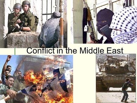 Conflict in the Middle East Conflict in the Middle East.