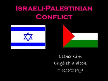 Israeli-Palestinian Conflict Esther Kim English B block Due.2/12/09.