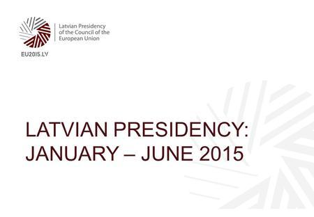 LATVIAN PRESIDENCY: JANUARY – JUNE 2015. The circular shape represents unity and wholeness: commonly held ideals and values upon which the European project.
