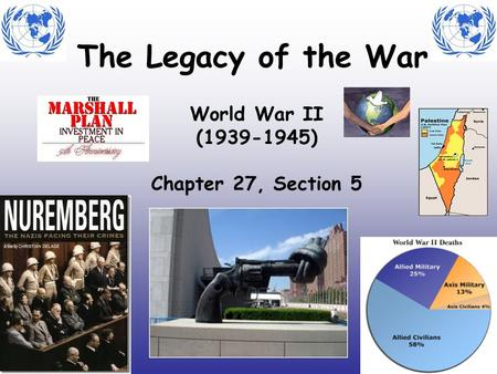The Legacy of the War World War II (1939-1945) Chapter 27, Section 5.
