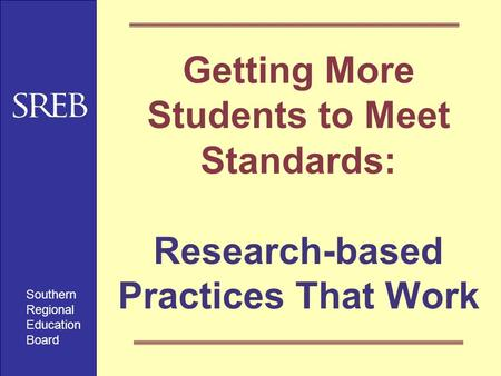 Getting More Students to Meet Standards: Research-based Practices That Work Southern Regional Education Board.