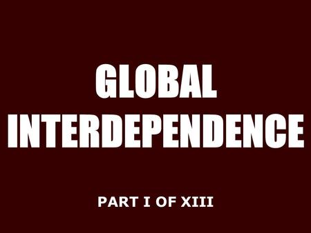 GLOBAL INTERDEPENDENCE PART I OF XIII. Political Unrest in Latin America.