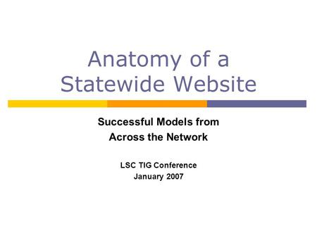 Anatomy of a Statewide Website Successful Models from Across the Network LSC TIG Conference January 2007.