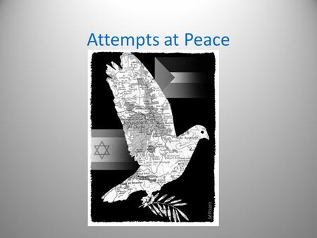 Attempts at Peace. Arafat accepts 242 & 338 (1988) Condemns violence Recognizes Israel Accepts UN Security Council Resolutions 242 (Israel withdraw from.