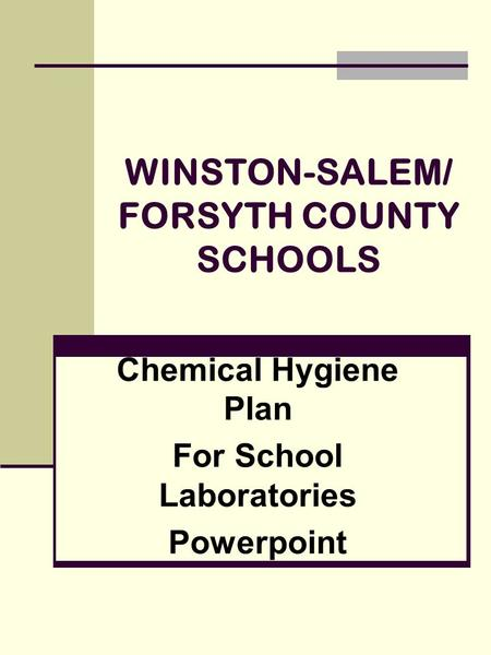 WINSTON-SALEM/ FORSYTH COUNTY SCHOOLS Chemical Hygiene Plan For School Laboratories Powerpoint.