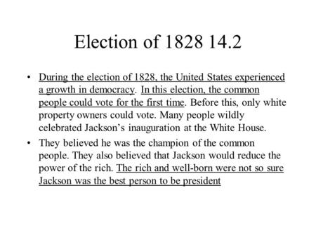 Election of 1828 14.2 During the election of 1828, the United States experienced a growth in democracy. In this election, the common people could vote.