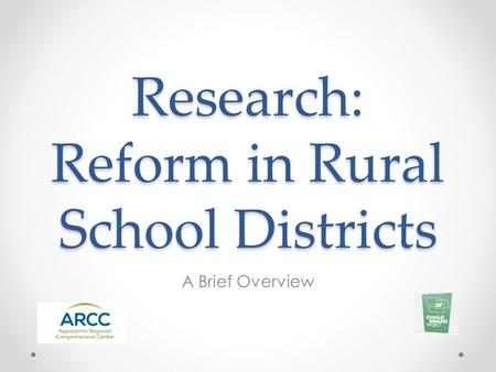 Research: Reform in Rural School Districts A Brief Overview.