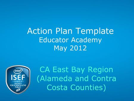 Action Plan Template Educator Academy May 2012 CA East Bay Region (Alameda and Contra Costa Counties)