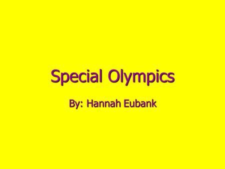 Special Olympics By: Hannah Eubank. Information about Special Olympics It is for children and adults with disabilities It is for children and adults with.