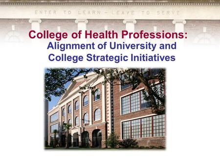 College of Health Professions: Alignment of University and College Strategic Initiatives.