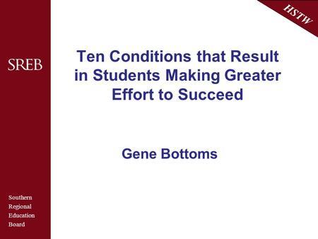 Southern Regional Education Board HSTW Ten Conditions that Result in Students Making Greater Effort to Succeed Gene Bottoms.