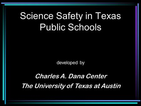 Science Safety in Texas Public Schools developed by Charles A. Dana Center The University of Texas at Austin.